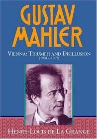 Gustav Mahler, Vol. 3:Vienna: Triumph and Disillusion, 1904-1907