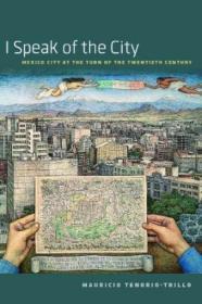 I Speak of the City:Mexico City at the Turn of the Twentieth Century