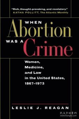 When Abortion Was a Crime:Women, Medicine, and Law in the United States, 1867-1973