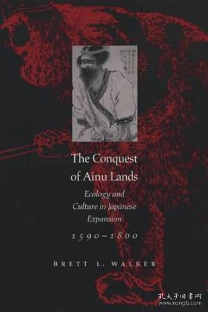 The Conquest of Ainu Lands:Ecology and Culture in Japanese Expansion,1590-1800
