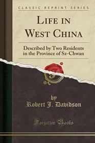 【包顺丰】Life in West China: Described by Two Residents of the Province of Sz-Chwan,《中国西部【四川】的生活》,Davidson, Robert J.(著),2018年再版,平装本,珍贵历史参考资料 !
