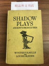 稀见!孔网唯一孤本,海外网站目前亦无出售!【现货在国内、全国包顺丰、1-3天收到】Shadow Plays and How to Produce Them,《灯 / 皮影戏以及如何制作》,Winifred H. Mills and Louise M. Dunn (著),1938年纽约出版,1版1印,(请见实物照片第5、6张版权页),精装,207页,含多幅黑白插图、珍贵艺术研究参考资料 !