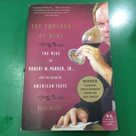 The Emperor of Wine The Rise of Robert M. Parker, JR., and the Reign of American Taste