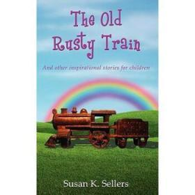 The Old Rusty Train: And Other Inspiration...
