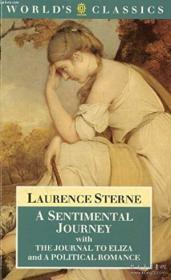 A Sentimental Journey With The Journal To Eliza And A Political Romance (the Worlds Classics)