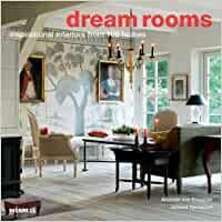 Dream Rooms: Inspirational Interiors Fro