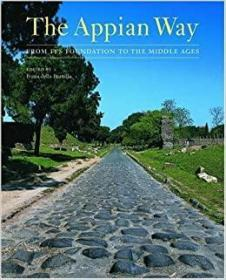 The Appian Way: From Its Foundation to t