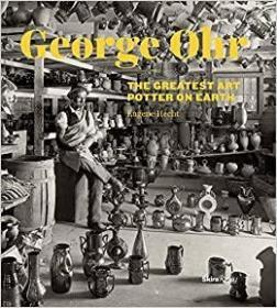 George E. Ohr: The Greatest Art Potter o