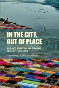 In The City Out Of Place: Nuisance Pollution And Dwelling In Delhi C. 1850-2000