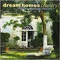 Dream Homes Country: 100 Inspirational I
