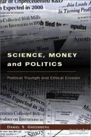 Science Money And Politics: Political Triumph And Ethical Erosion