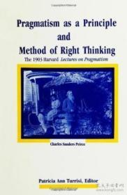 Pragmatism As A Principle And Method Of Right Thinking: The 1903 Harvard Lectures On Pragmatism