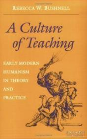 A Culture Of Teaching: Early Modern Humanism In Theory And Practice