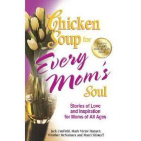 Chicken Soup for Every Mom's Soul: Stories...