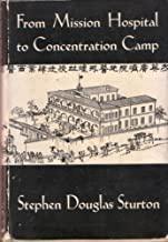 【包顺丰】From Mission Hospital to Concentration Camp,《从教会医院到集中营》,Stephen Douglas Sturton / 苏达立(著),1948年出版,精装,珍贵历史参考资料 !