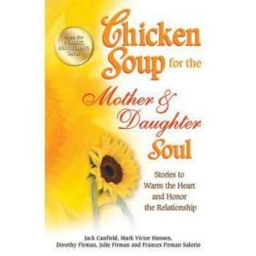 Chicken Soup for the Mother & Daughter Sou...