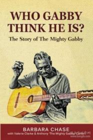 Who Gabby Think He Is? The Story Of The Mighty Gabby