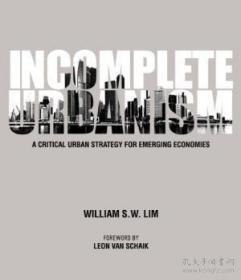 Incomplete Urbanism : A Critical Urban Strategy For Emerging Economies