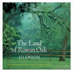 The Land Of Rowan Oak: An Exploration Of Faulkners Natural World