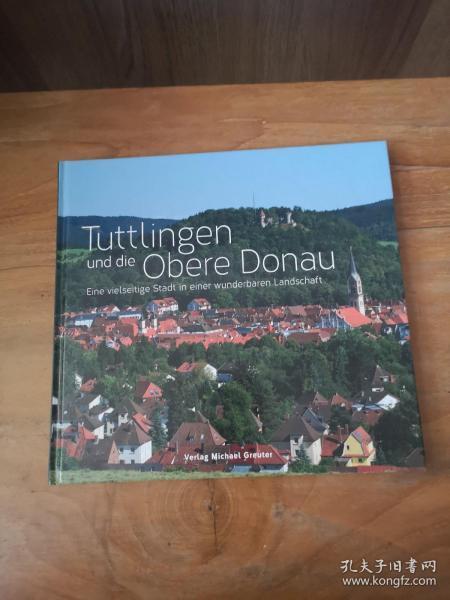 Tuttlingen Und Die Obere Donau: Eine Vielseitige Stadt In Einer Wunderbaren Landschaft【德文原版】