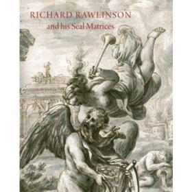 Richard Rawlinson & His Seal Matrices Collecting in the Early Eighteenth Century