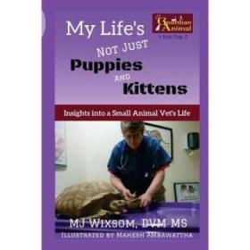 My Life's Not Just Puppies and Kittens: In...