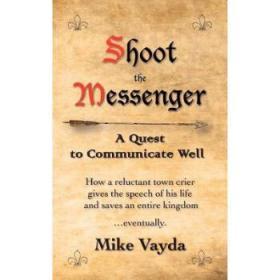 Shoot the Messenger: A Quest to Communicat...