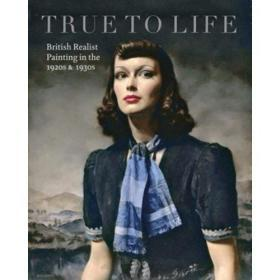 True To Life British Realist Painting in the 1920s and 1930s