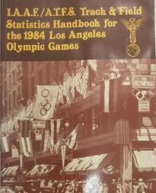 【美国原装英文原版奥运收藏】1984年洛杉矶奥运会田径比赛项目数据统计大全 国际田联官方原版 IAAF Statistics Handbook for the 1984 Los Angeles Olympic Games ATFS Track and Field