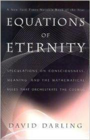 Equations of Eternity: Speculations on Consciousness, Meaning, and the Mathematical Rules That Or...