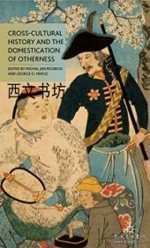 【包邮】2011年出版 Cross-cultural History And The Domestication Of Otherness