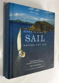 Fifty Placesto Sail Before You Die: Sailing Experts Share the World's Greatest Destinations 英文原版  精装