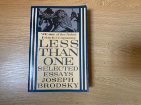 Less Than One: Essays   布罗茨基《小于一》, 诺奖诗人的巨笔, 黄灿然:我认为是二十世纪最好的随笔集。 纸张、装订都比Penguin出版的好很多