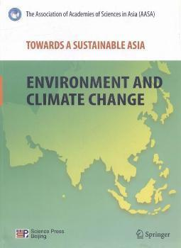 全新正版图书 TOWARDS A SUSTAINABLE ASIA:ENVIRONMENT AND CLIMATE CHANGE 未知 科学出版社 9783642166716 鸟岛书屋