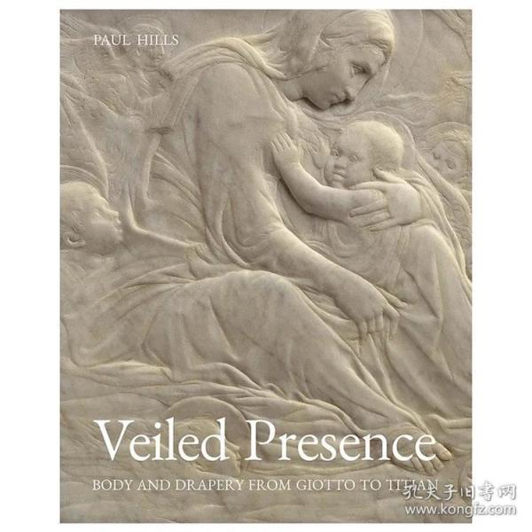 现货:正版Veiled Presence 面纱的存在:从乔托到提香的身体和窗帘 威尼斯画派 英文原版艺术画册图书