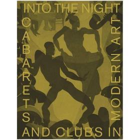 现货:正版Into the Night 入夜:现代艺术中的卡巴莱酒店和俱乐部 英文原版艺术研究 艺术画册图书 绘画,素描,摄影,雕塑,电影