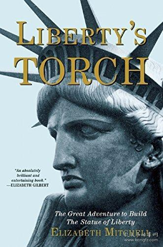 Liberty's Torch : The Great Adventure to Build the Statue of Liberty 自由的火炬:建造自由女神像的大冒险