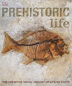 Prehistoric Life:The Definitive Visual History of Life on Earth
