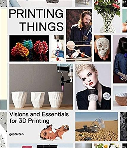 Printing Things:Visions and Essentials for 3D Printing