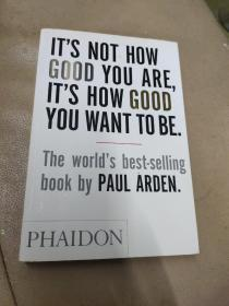 《It's Not How Good You Are, Its How Good You Want to Be:The world's best selling book 》【关键不是你现在有多棒!而是你想变的多好!】
