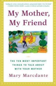 My Mother, My Friend : The Ten Most Important Things To Talk About With Your Mother