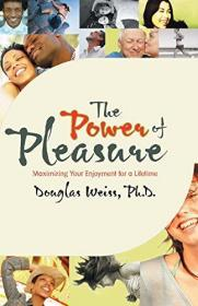 The Power of Pleasure: Maximizing Your Enjoyment for a Lifetime