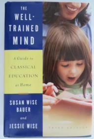 The Well-Trained Mind : A Guide to Classical Education at Home (Third Edition)
