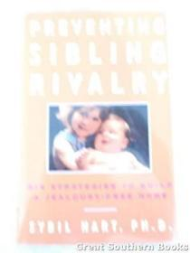 Preventing Sibling Rivalry : Six Strategies to Build a Jealousy-Free Home