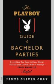 The Playboy Guide to Bachelor Parties: Everything You Need to Know About Planning the Groom's Rit...