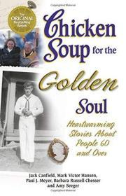 Chicken Soup for the Golden Soul: Heartwarming Stories for People 60 and Over (Chicken Soup for t...