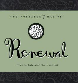 Renewal: Nourishing Body, Mind, Heart, and Soul (The Portable 7 Habits Series)