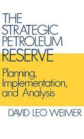 The Strategic Petroleum Reserve: Planning, Implementation, and Analysis (Contributions in Economi...