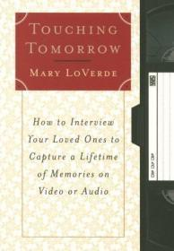 Touching Tomorrow: How to Interview Your Loved Ones to Capture a Lifetime of Memories on Video or...
