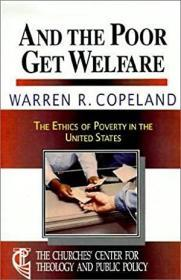And the Poor Get Welfare: The Ethics of Poverty in the U. S.